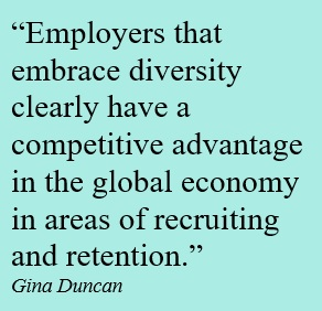 Employers that embrace diversity clearly have a competitive advantage in the global economy in areas of recruiting and retention.