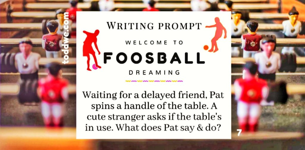 toddwe.com writing prompt #7. Waiting for a delayed friend, Pat spins a handle of the table. A cute stranger asks if the table's in use. What does Pat say and do?