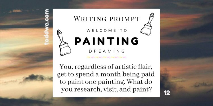 toddwe.com writing prompt #12. You, regardless of artistic flair, get to spend a month being paid to paint one painting. What do you research, visit, and paint?